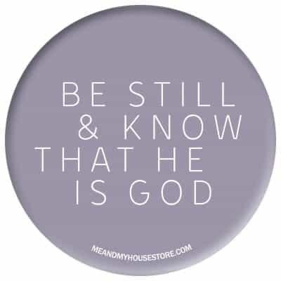 Lila knapp: Be still and know that He is God