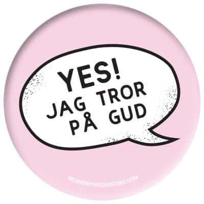 Ljusrosa knapp: Yes! Jag tror på Gud