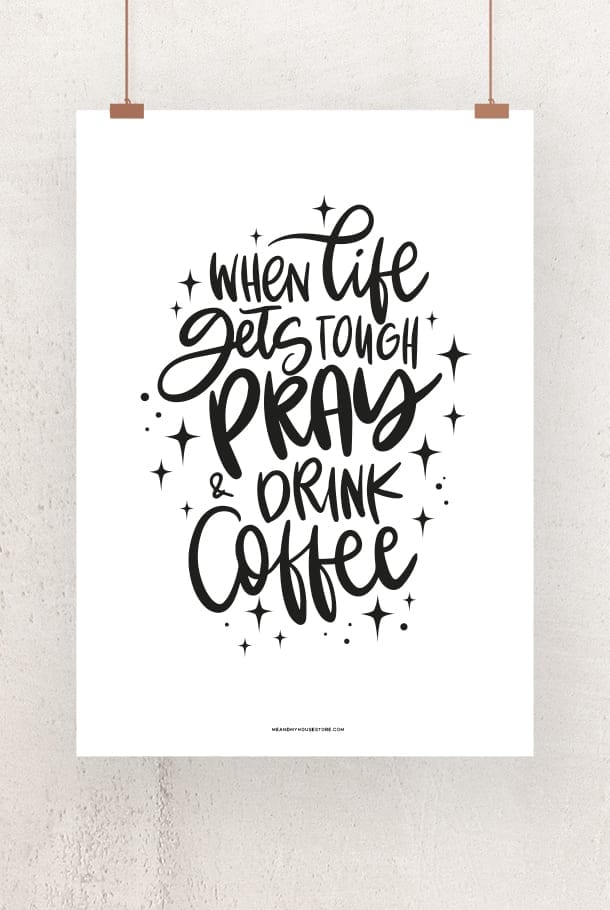 When life gets tough pray and drink coffe